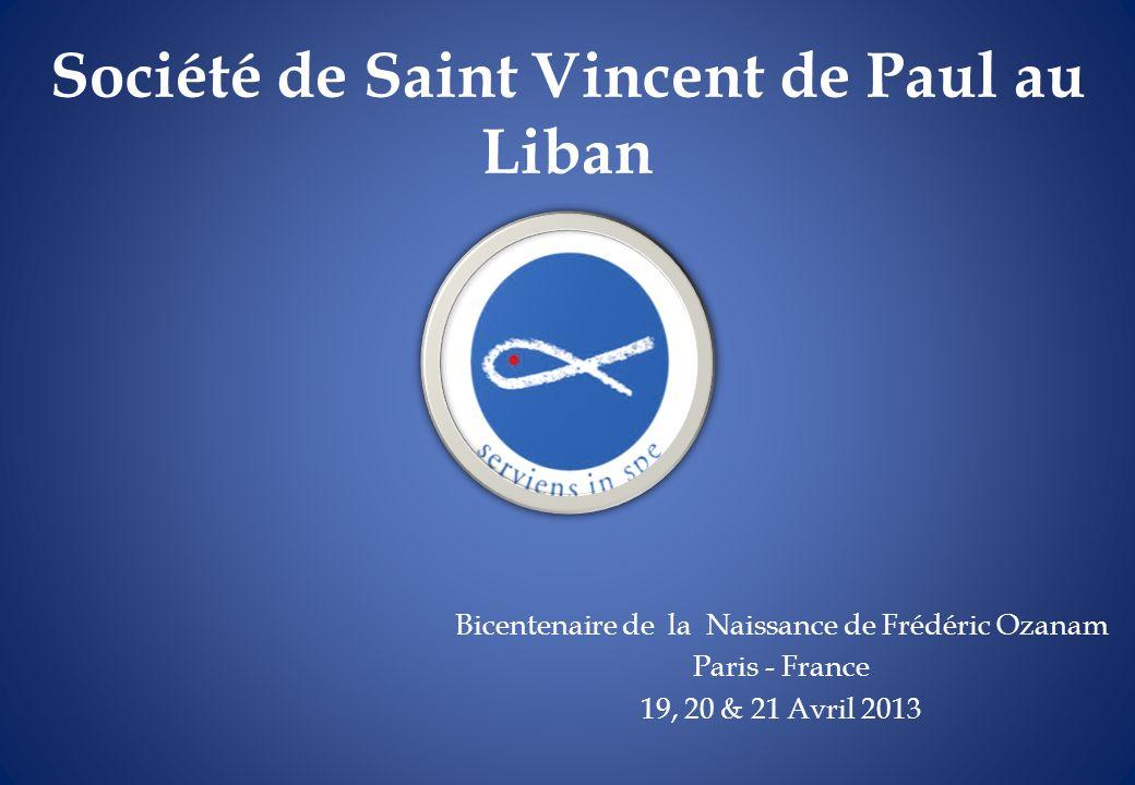 Société de Saint Vincent de Paul au Liban Bicentenaire de la Naissance de Frédéric Ozanam Paris - France 19, 20 & 21 Avril 2013