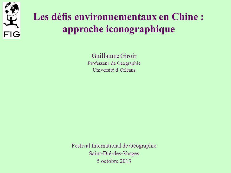 Les défis environnementaux en Chine : approche iconographique Guillaume Giroir Professeur de Géographie Université dOrléans Festival International de