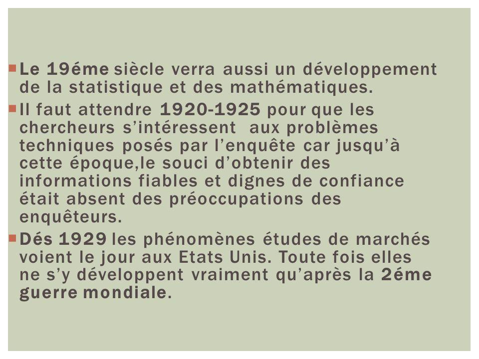 Le 19éme siècle verra aussi un développement de la statistique et des mathématiques. Il faut attendre 1920-1925 pour que les chercheurs sintéressent a