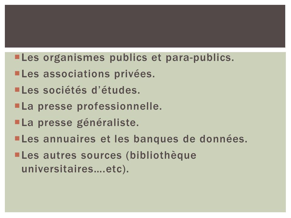 Les organismes publics et para-publics. Les associations privées. Les sociétés détudes. La presse professionnelle. La presse généraliste. Les annuaire