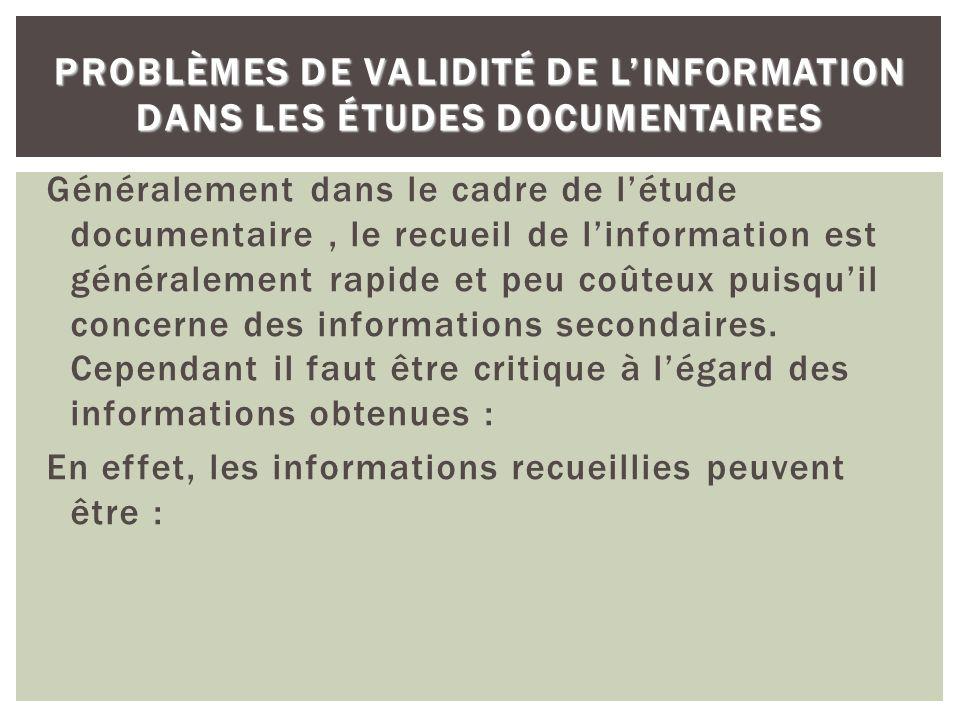 PROBLÈMES DE VALIDITÉ DE LINFORMATION DANS LES ÉTUDES DOCUMENTAIRES Généralement dans le cadre de létude documentaire, le recueil de linformation est