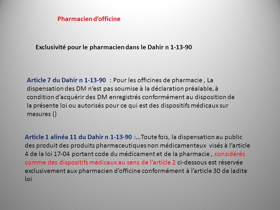 Pharmacien dofficine Article 1 alinéa 11 du Dahir n 1-13-90 :…Toute fois, la dispensation au public des produit des produits pharmaceutiques non médic