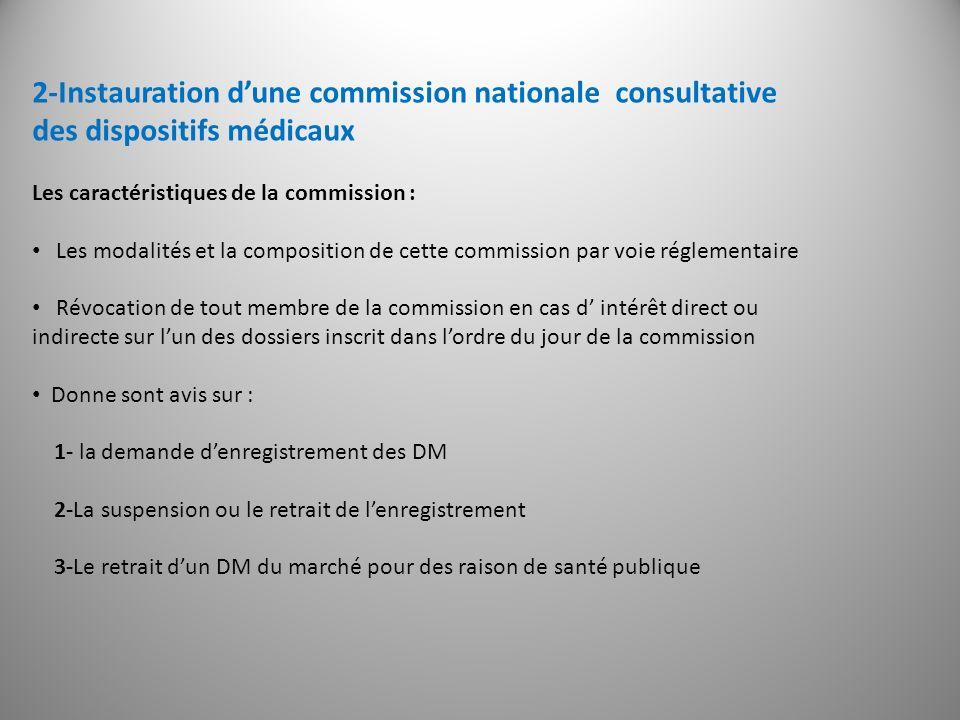 2-Instauration dune commission nationale consultative des dispositifs médicaux Les caractéristiques de la commission : Les modalités et la composition