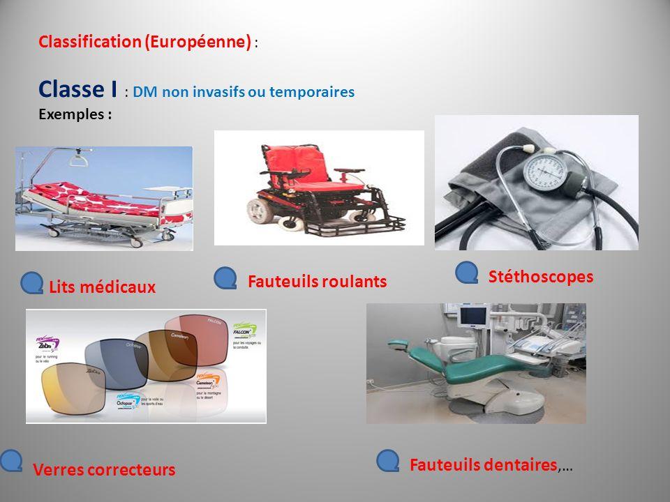 Classification (Européenne) : Classe I : DM non invasifs ou temporaires Exemples : Lits médicaux Fauteuils roulants Stéthoscopes Verres correcteurs Fa