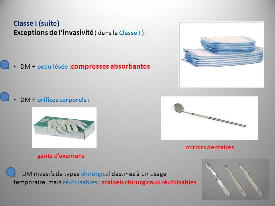 Classe I (suite) Exceptions de linvasivité ( dans la Classe I ): DM + peau lésée : compresses absorbantes DM + orifices corporels : DM invasifs de typ