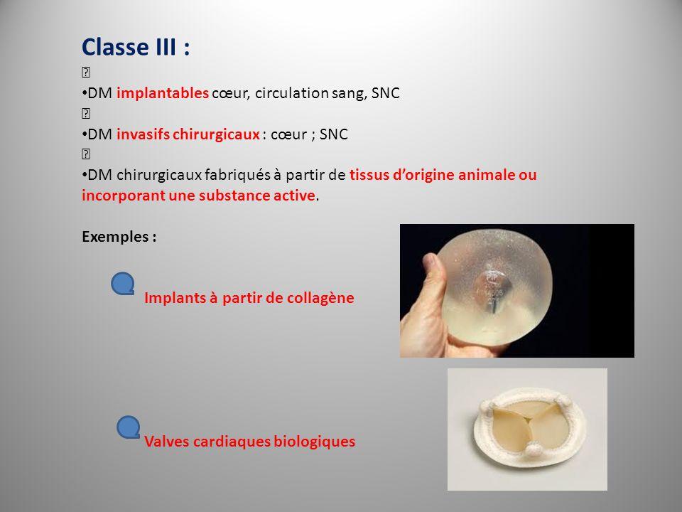 """Classe III : """" DM implantables cœur, circulation sang, SNC """" DM invasifs chirurgicaux : cœur ; SNC """" DM chirurgicaux fabriqués à partir de tissus dori"""