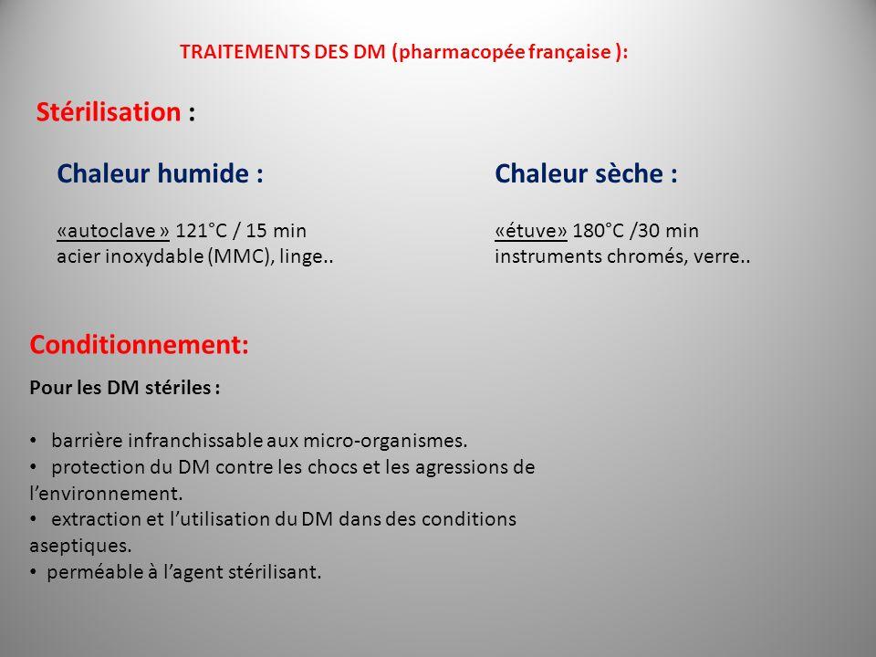 TRAITEMENTS DES DM (pharmacopée française ): Chaleur humide : «autoclave » 121°C / 15 min acier inoxydable (MMC), linge.. Chaleur sèche : «étuve» 180°