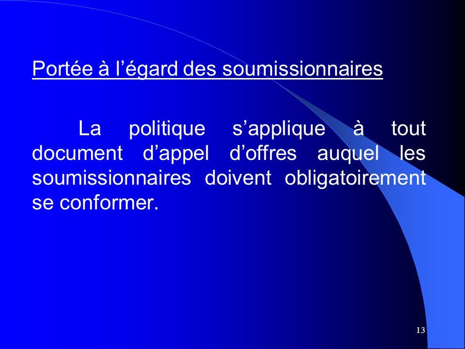 13 Portée à légard des soumissionnaires La politique sapplique à tout document dappel doffres auquel les soumissionnaires doivent obligatoirement se conformer.