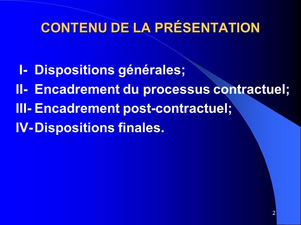 2 CONTENU DE LA PRÉSENTATION I-Dispositions générales; II-Encadrement du processus contractuel; III-Encadrement post-contractuel; IV-Dispositions finales.