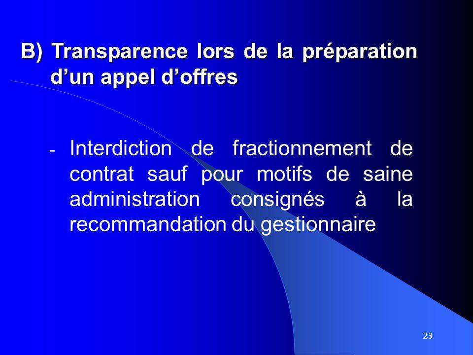 23 - Interdiction de fractionnement de contrat sauf pour motifs de saine administration consignés à la recommandation du gestionnaire B) Transparence lors de la préparation dun appel doffres