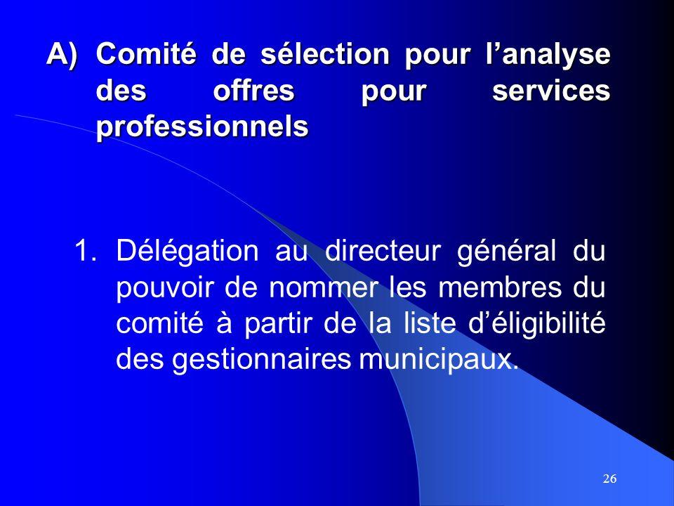 26 A)Comité de sélection pour lanalyse des offres pour services professionnels 1.Délégation au directeur général du pouvoir de nommer les membres du comité à partir de la liste déligibilité des gestionnaires municipaux.