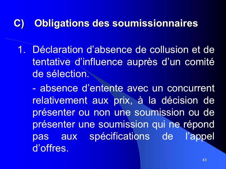 43 C)Obligations des soumissionnaires 1.Déclaration dabsence de collusion et de tentative dinfluence auprès dun comité de sélection.