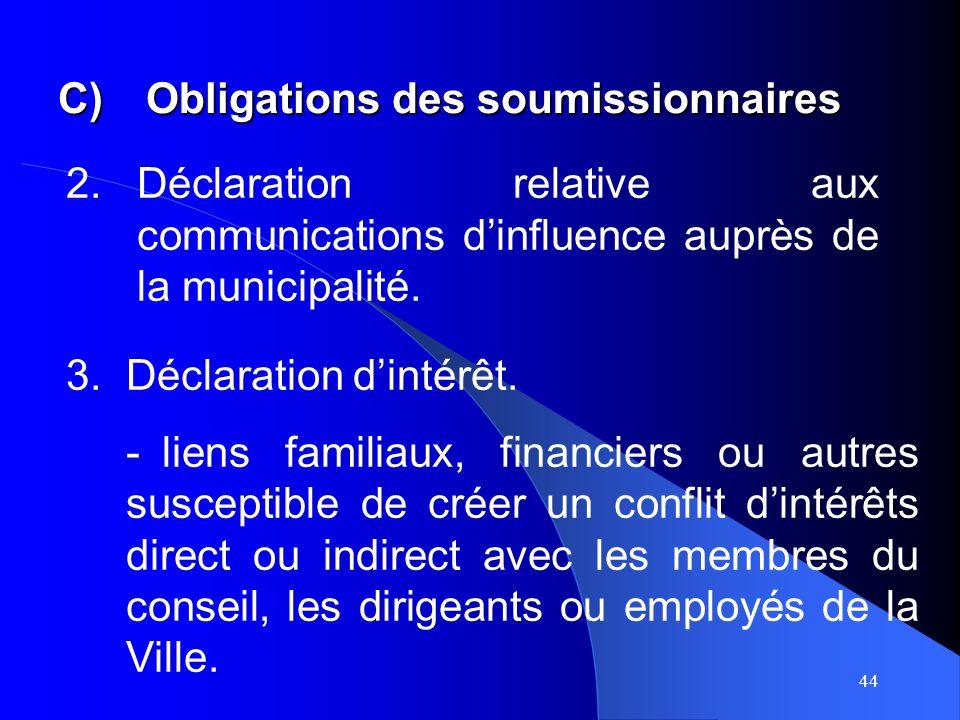 44 C)Obligations des soumissionnaires 2.Déclaration relative aux communications dinfluence auprès de la municipalité.