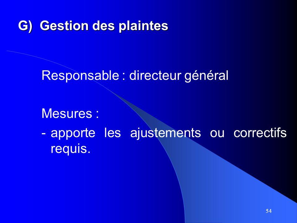 54 G)Gestion des plaintes Responsable : directeur général Mesures : -apporte les ajustements ou correctifs requis.