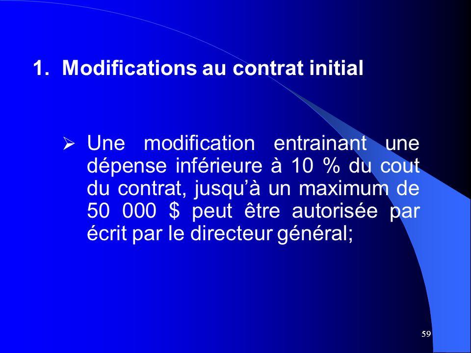59 Une modification entrainant une dépense inférieure à 10 % du cout du contrat, jusquà un maximum de 50 000 $ peut être autorisée par écrit par le directeur général; 1.Modifications au contrat initial