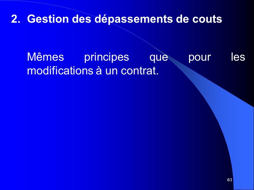 61 2.Gestion des dépassements de couts Mêmes principes que pour les modifications à un contrat.