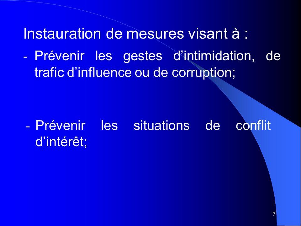 7 Instauration de mesures visant à : - Prévenir les gestes dintimidation, de trafic dinfluence ou de corruption; - Prévenir les situations de conflit dintérêt;