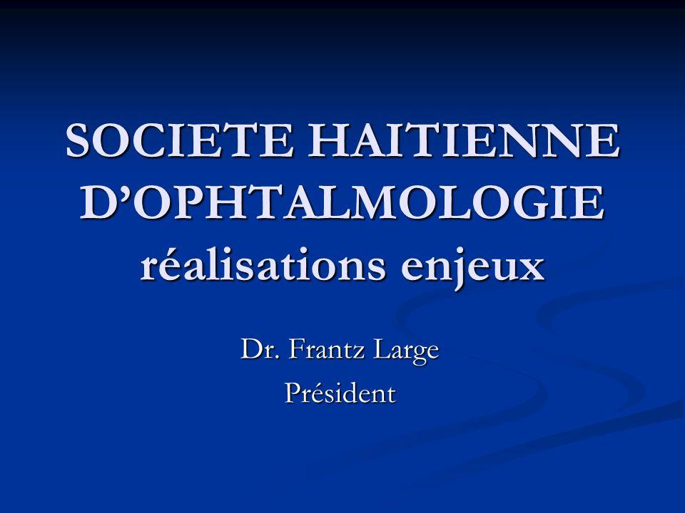 SOCIETE HAITIENNE DOPHTALMOLOGIE réalisations enjeux Dr. Frantz Large Président