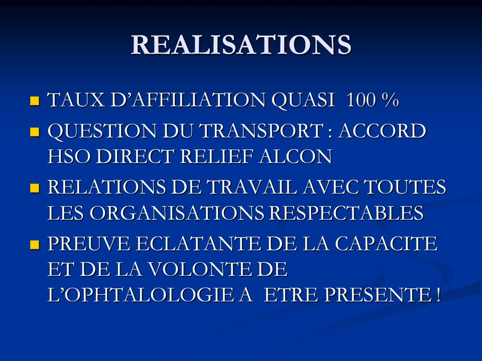 REALISATIONS TAUX DAFFILIATION QUASI 100 % TAUX DAFFILIATION QUASI 100 % QUESTION DU TRANSPORT : ACCORD HSO DIRECT RELIEF ALCON QUESTION DU TRANSPORT