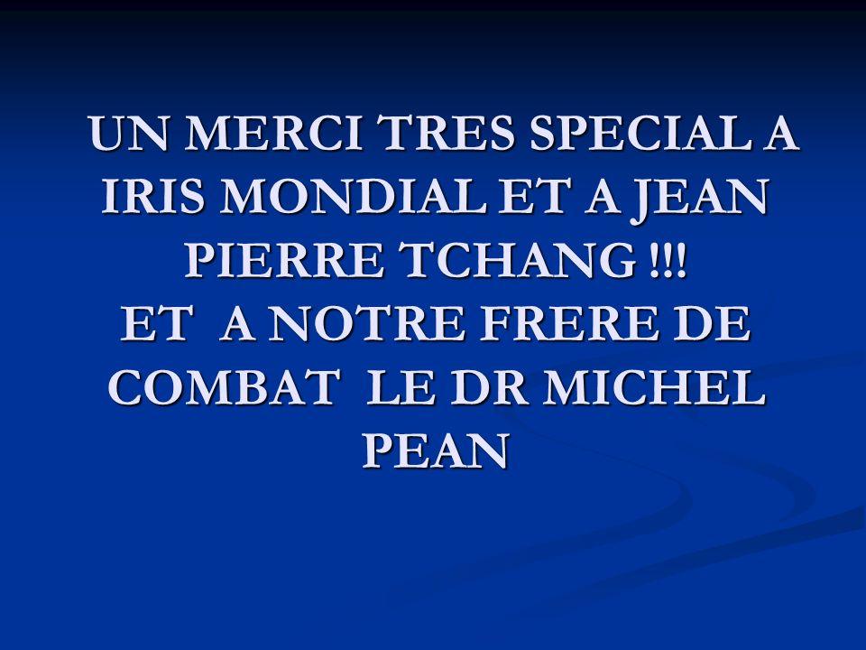UN MERCI TRES SPECIAL A IRIS MONDIAL ET A JEAN PIERRE TCHANG !!.