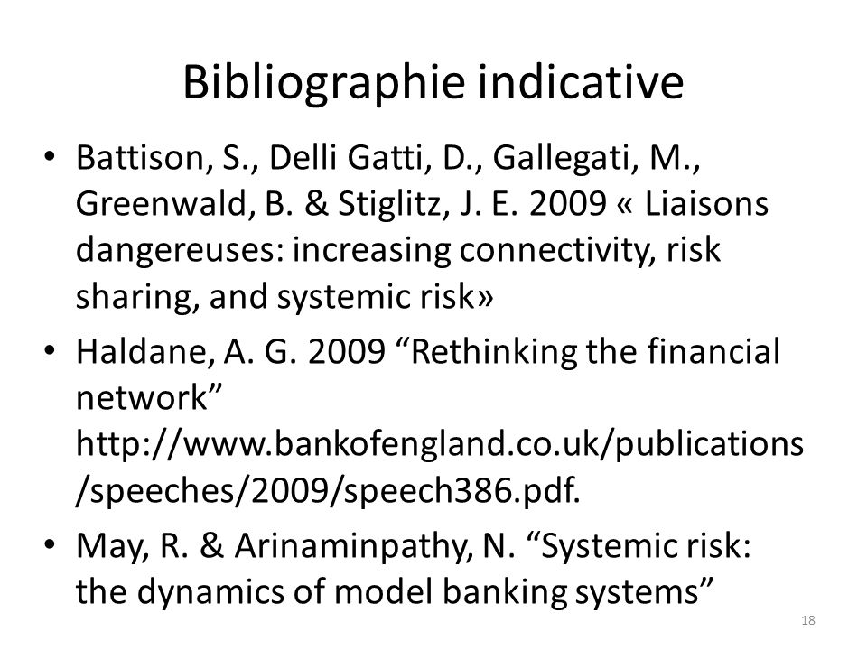Bibliographie indicative Battison, S., Delli Gatti, D., Gallegati, M., Greenwald, B. & Stiglitz, J. E. 2009 « Liaisons dangereuses: increasing connect