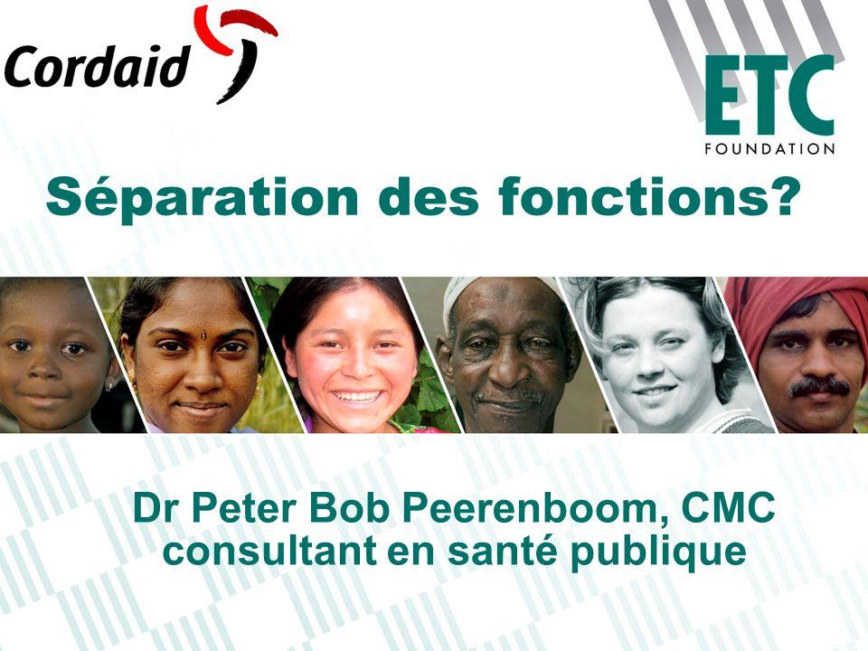 Dr Peter Bob Peerenboom, CMC consultant en santé publique Séparation des fonctions?