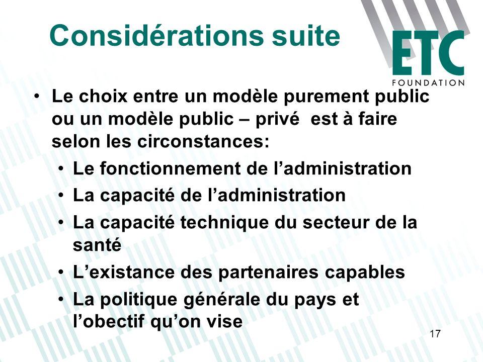17 Considérations suite Le choix entre un modèle purement public ou un modèle public – privé est à faire selon les circonstances: Le fonctionnement de