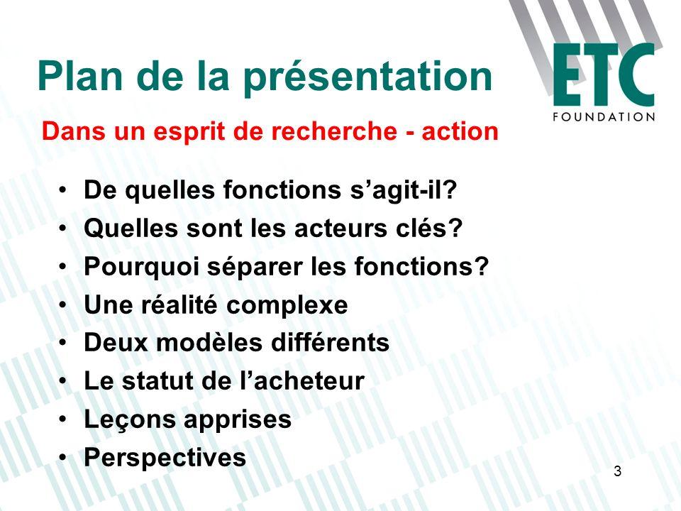 3 Plan de la présentation Dans un esprit de recherche - action De quelles fonctions sagit-il? Quelles sont les acteurs clés? Pourquoi séparer les fonc