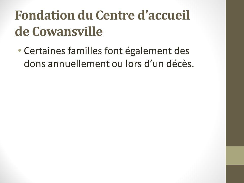Fondation du Centre daccueil de Cowansville Certaines familles font également des dons annuellement ou lors dun décès.