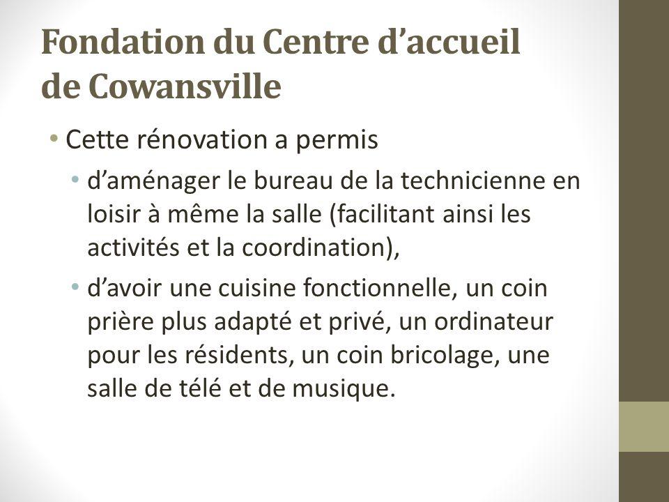 Fondation du Centre daccueil de Cowansville Cette rénovation a permis daménager le bureau de la technicienne en loisir à même la salle (facilitant ain