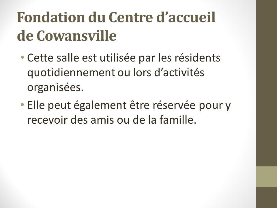 Fondation du Centre daccueil de Cowansville Cette salle est utilisée par les résidents quotidiennement ou lors dactivités organisées. Elle peut égalem