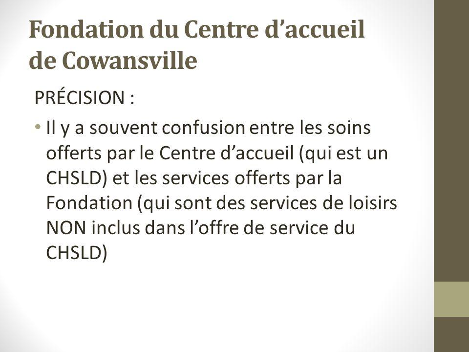 Fondation du Centre daccueil de Cowansville PRÉCISION : Il y a souvent confusion entre les soins offerts par le Centre daccueil (qui est un CHSLD) et