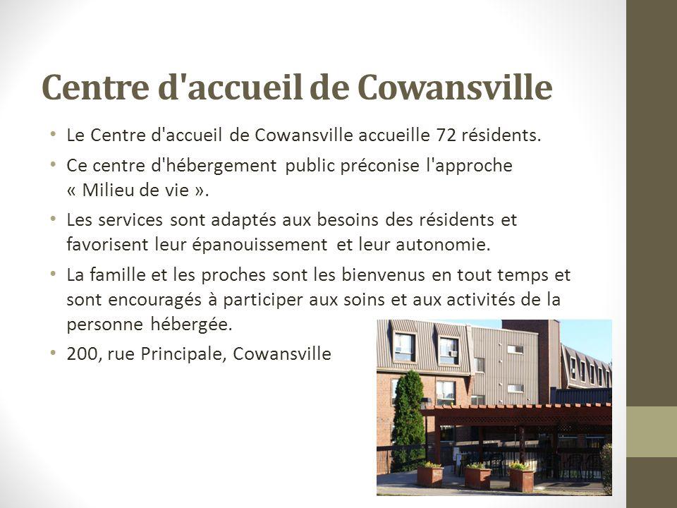 Centre d'accueil de Cowansville Le Centre d'accueil de Cowansville accueille 72 résidents. Ce centre d'hébergement public préconise l'approche « Milie