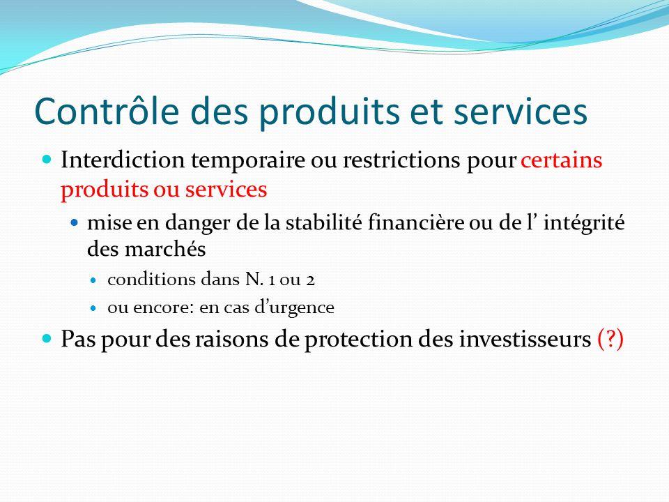 Contrôle des produits et services Interdiction temporaire ou restrictions pour certains produits ou services mise en danger de la stabilité financière ou de l intégrité des marchés conditions dans N.