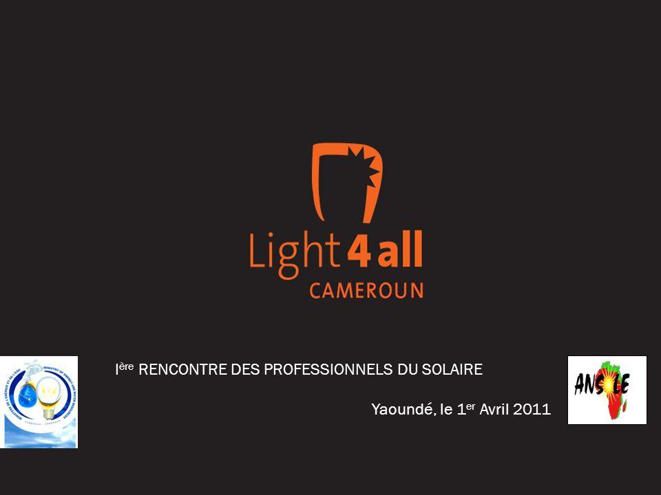 I ère RENCONTRE DES PROFESSIONNELS DU SOLAIRE Yaoundé, le 1 er Avril 2011