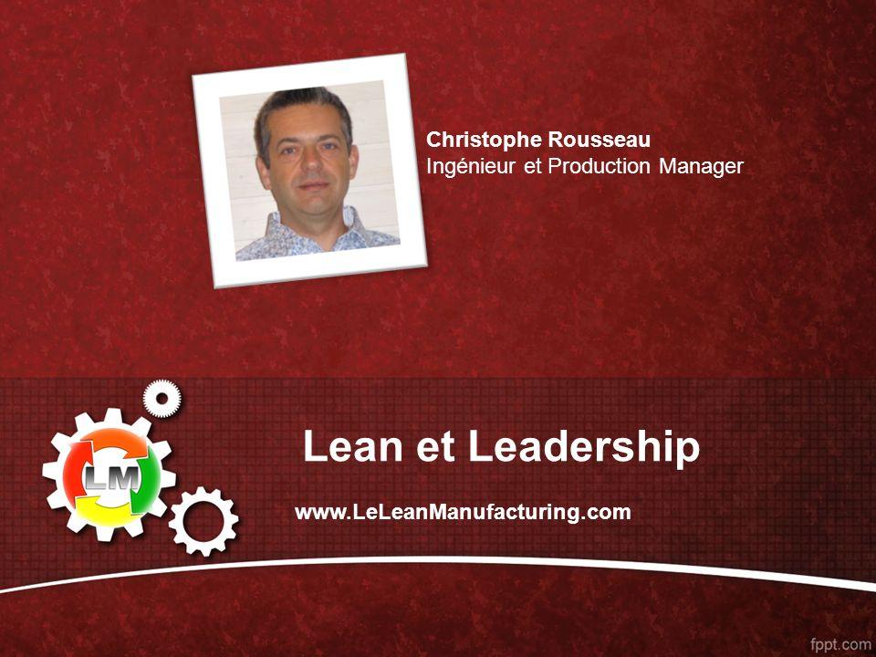 Lean et Leadership Christophe Rousseau Ingénieur et Production Manager www.LeLeanManufacturing.com