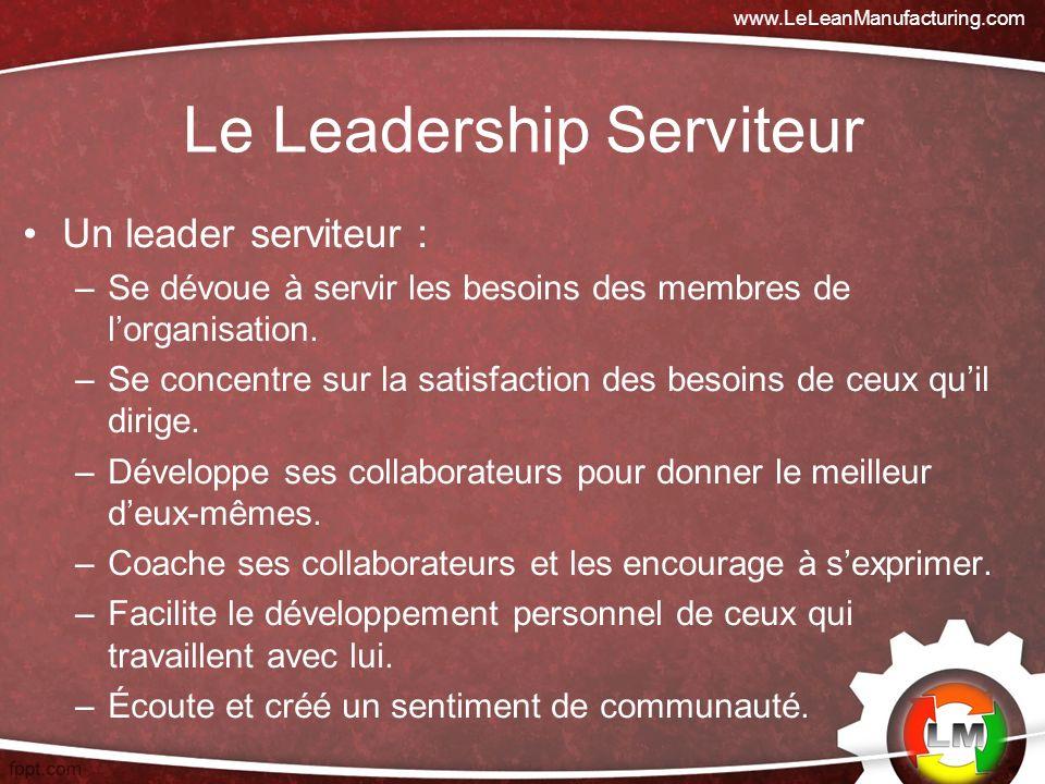 Un leader serviteur : –Se dévoue à servir les besoins des membres de lorganisation.