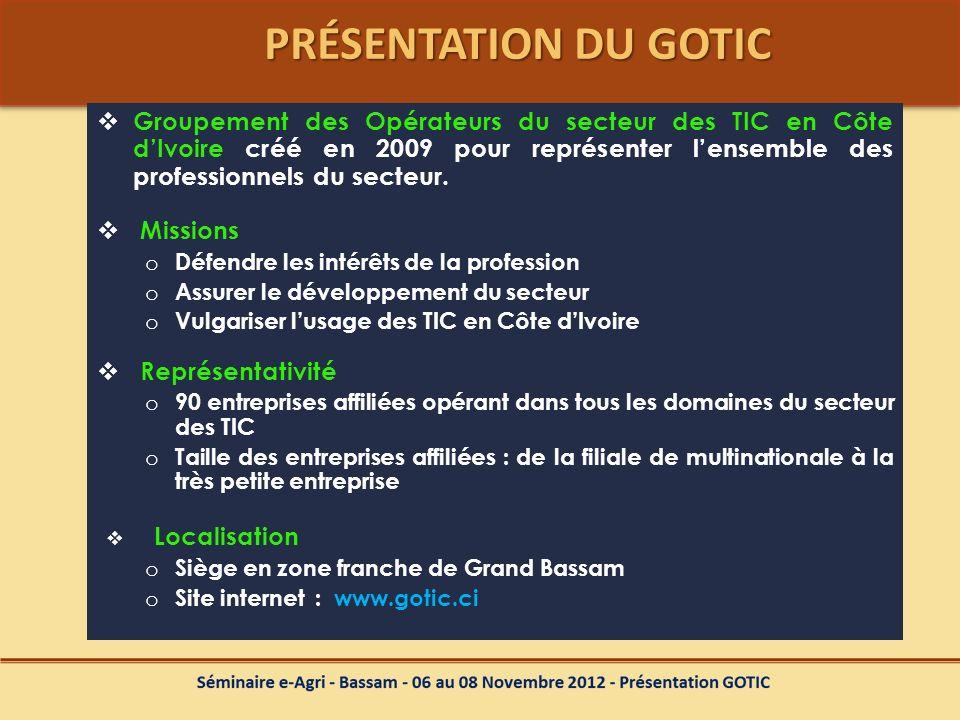PRÉSENTATION DU GOTIC Groupement des Opérateurs du secteur des TIC en Côte dIvoire créé en 2009 pour représenter lensemble des professionnels du secte