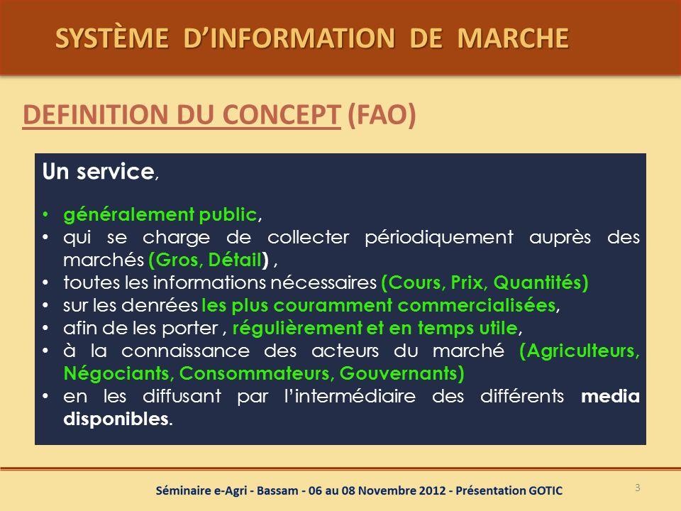 SYSTÈME DINFORMATION DE MARCHE SYSTÈME DINFORMATION DE MARCHE 3 DEFINITION DU CONCEPT (FAO) Un service, généralement public, qui se charge de collecte