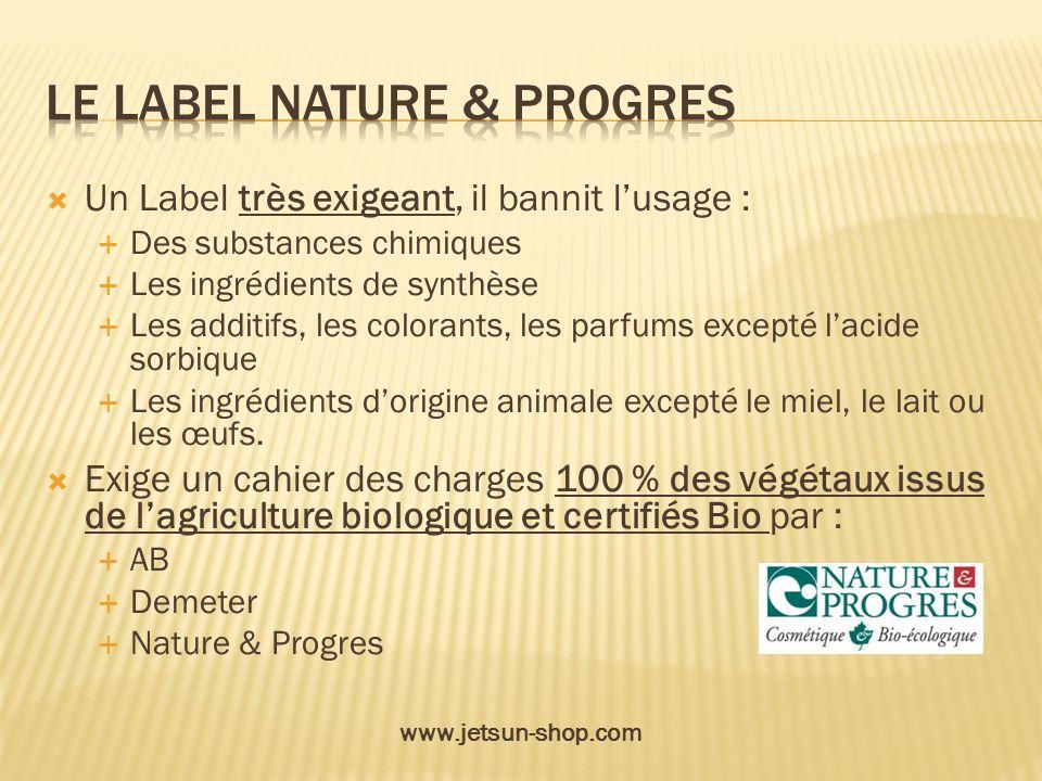 Un Label très exigeant, il bannit lusage : Des substances chimiques Les ingrédients de synthèse Les additifs, les colorants, les parfums excepté lacid