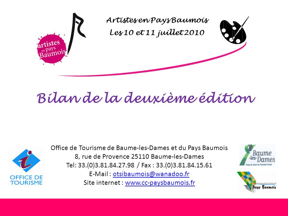 Artistes en Pays Baumois Les 10 et 11 juillet 2010 Office de Tourisme de Baume-les-Dames et du Pays Baumois 8, rue de Provence 25110 Baume-les-Dames T