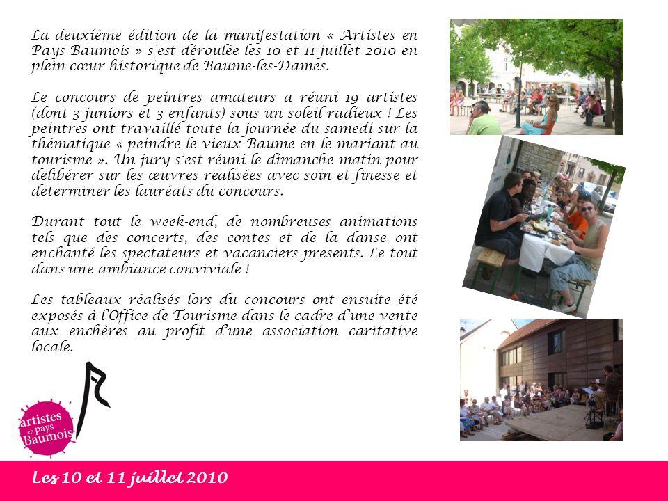 Les 10 et 11 juillet 2010 La deuxième édition de la manifestation « Artistes en Pays Baumois » sest déroulée les 10 et 11 juillet 2010 en plein cœur h
