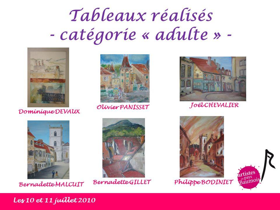 Les 10 et 11 juillet 2010 Tableaux réalisés - catégorie « adulte » - Philippe BODINIETBernadette GILLET Dominique DEVAUX Joël CHEVALIER Olivier PANISS