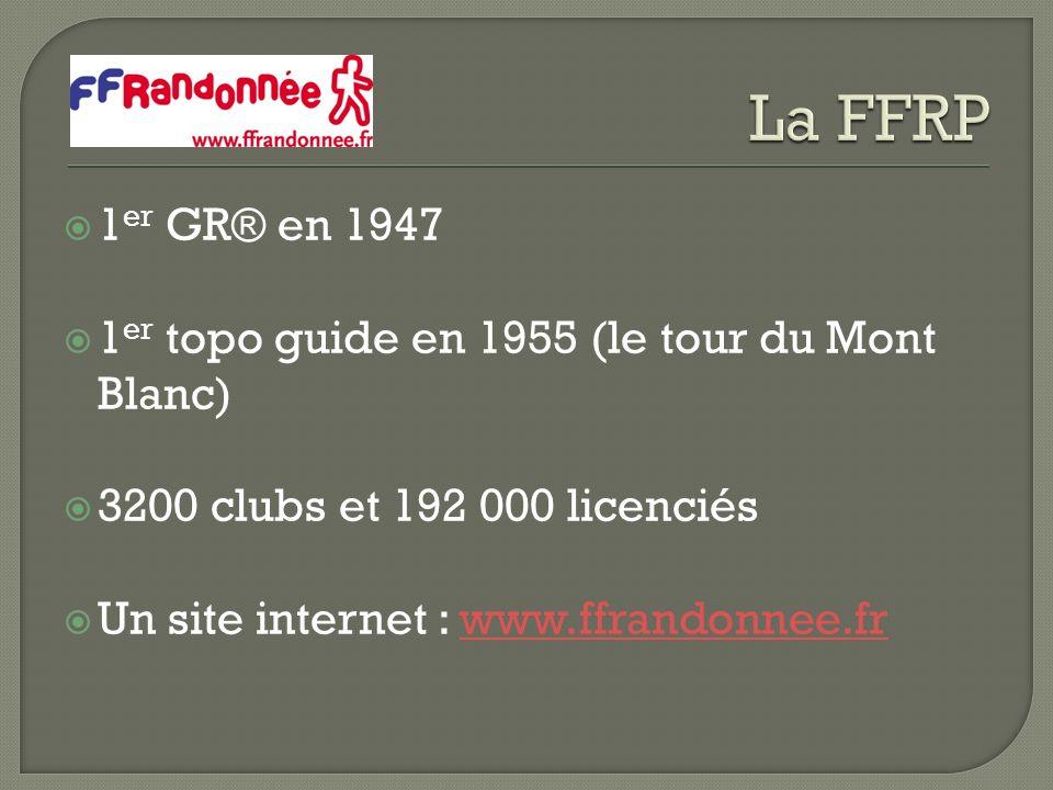 1 er GR® en 1947 1 er topo guide en 1955 (le tour du Mont Blanc) 3200 clubs et 192 000 licenciés Un site internet : www.ffrandonnee.frwww.ffrandonnee.