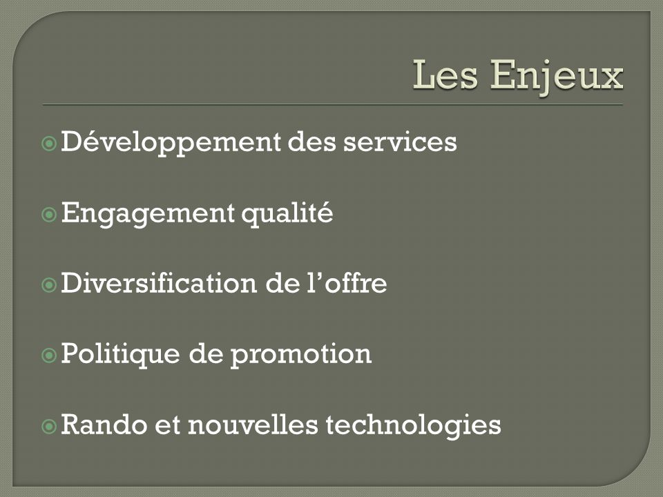 Développement des services Engagement qualité Diversification de loffre Politique de promotion Rando et nouvelles technologies