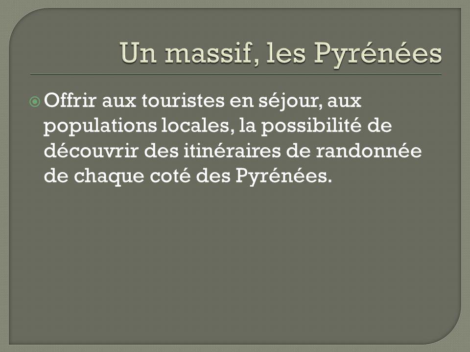 Offrir aux touristes en séjour, aux populations locales, la possibilité de découvrir des itinéraires de randonnée de chaque coté des Pyrénées.