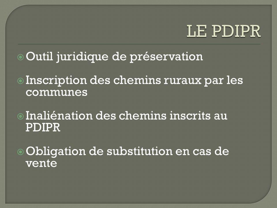 Outil juridique de préservation Inscription des chemins ruraux par les communes Inaliénation des chemins inscrits au PDIPR Obligation de substitution