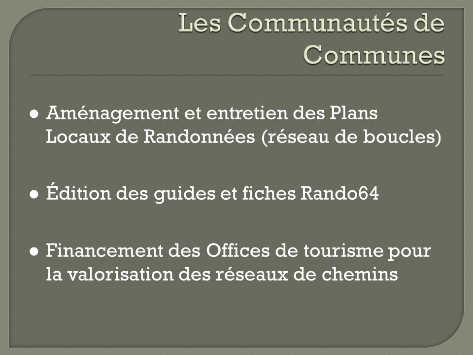 Aménagement et entretien des Plans Locaux de Randonnées (réseau de boucles) Édition des guides et fiches Rando64 Financement des Offices de tourisme p