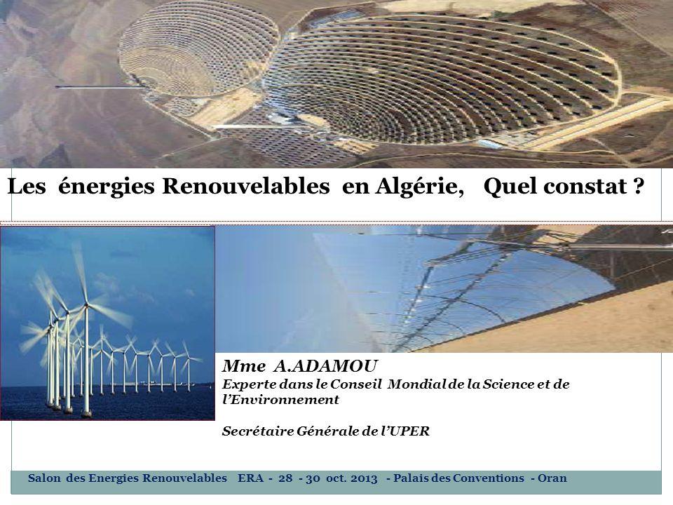 Les énergies Renouvelables en Algérie, Quel constat ? Mme A.ADAMOU Experte dans le Conseil Mondial de la Science et de lEnvironnement Secrétaire Génér