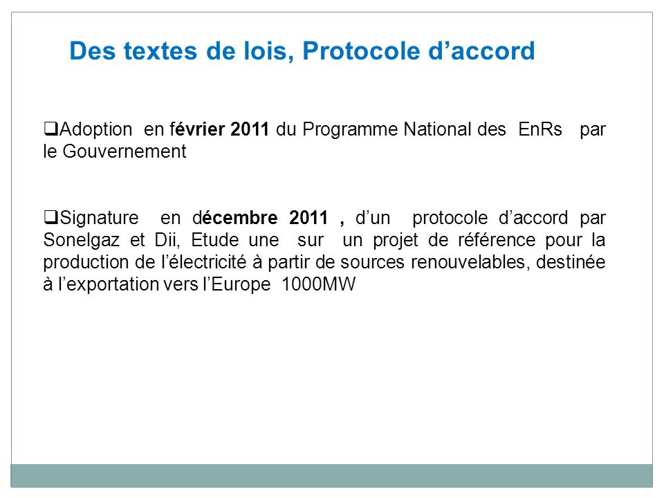 Adoption en février 2011 du Programme National des EnRs par le Gouvernement Signature en décembre 2011, dun protocole daccord par Sonelgaz et Dii, Etu